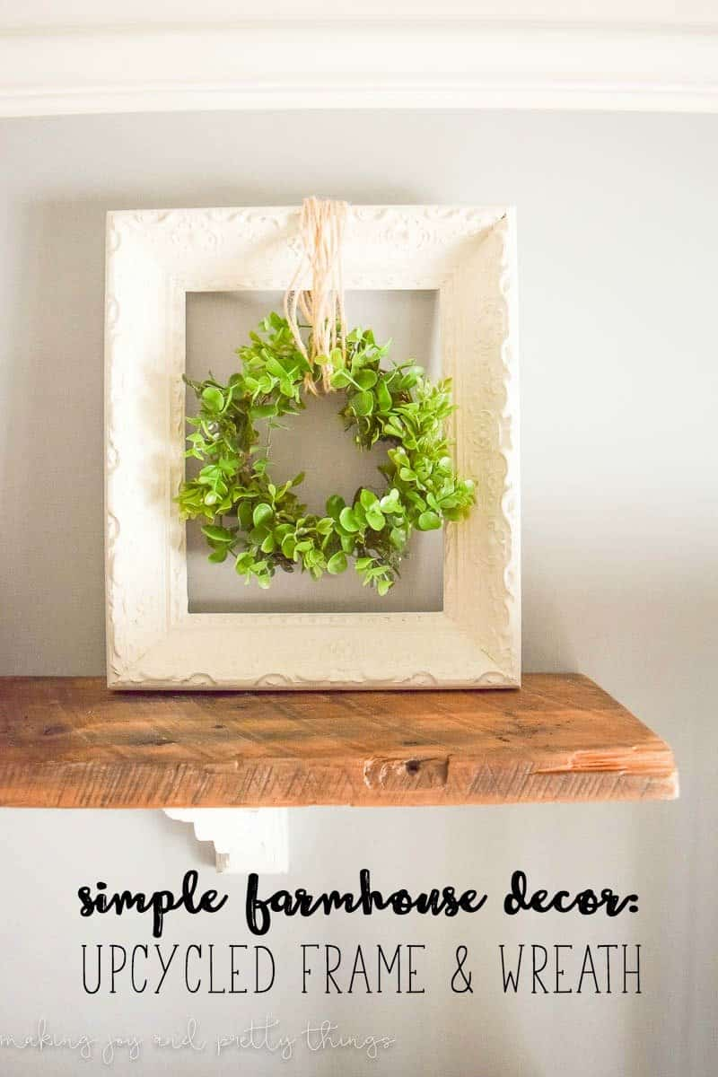Simple Farmhouse Decor: Upcycled frame + wreath! Easy fixer upper and farmhouse style DIY that is budget friendly using an old frame. Add a fresh green wreath and it's a perfect farmhouse-inspired DIY